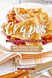 Crapes Cookbook for Delicious and Fast Desserts: Make Yourself a Dessert Even on Your Lazy Days (English Edition)