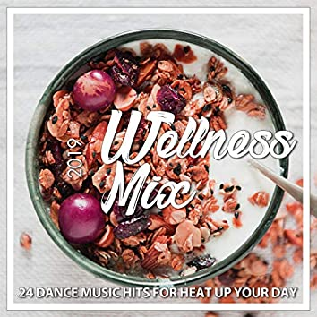 Wellness Mix 2019 -  24 Dance Music Hits For Heat Up Your Day