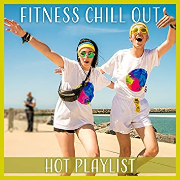 Fitness Chill Out: Hot Playlist - Motivation Music for Running, Aerobic Workout, Power Walking, Stretching Chill