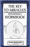 The Key to Miracles Workbook, Metu Neter Vol. 3 Workbook