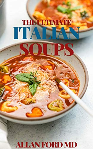 THE ULTIMATE ITALIAN SOUPS: Tasty Unique Traditional Soup Ideas From Italy (English Edition)