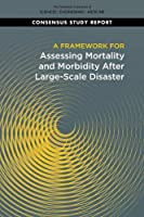 A Framework for Assessing Mortality and Morbidity After Large-Scale Disasters (Consensus Study Report)