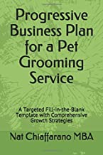 Progressive Business Plan for a Pet Grooming Service: A Targeted Fill-in-the-Blank Template with Comprehensive Growth Strategies