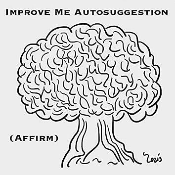 Improve Me Autosuggestion (Affirm)