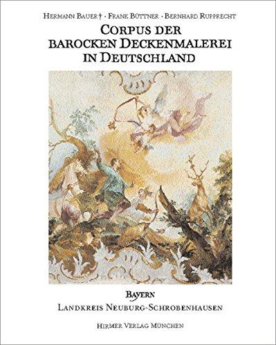 Corpus der barocken Deckenmalerei in Deutschland, Bayern: Band 10 - Landkreis Neuburg-Schrobenhausen