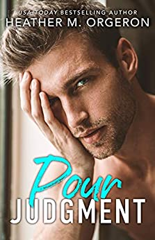 Pour Judgment: A steamy fake fiancé romantic comedy by [HEATHER M ORGERON]