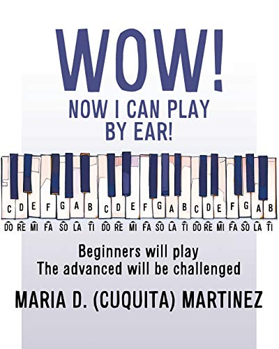 Wow! Now I Can Play by Ear!: Beginners will play