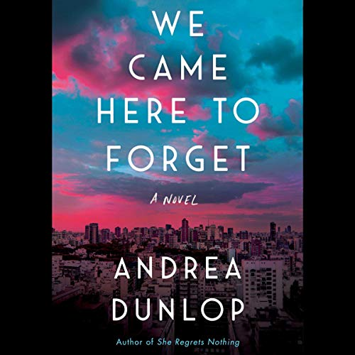 We Came Here to Forget     A Novel              By:                                                                                                                                 Andrea Dunlop                               Narrated by:                                                                                                                                 Julia Whelan                      Length: 11 hrs     Not rated yet     Overall 0.0