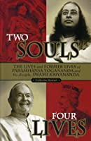Two Souls: Four Lives: The Lives and Former Lives of Paramhansa Yogananda and His Disciple Swami Kriyananda