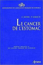 LE CANCER DE L'ESTOMAC. Rapport présenté au 100ème Congrès Français de Chirurgie, Paris, 5-7 octobre 1998 de C Meyer