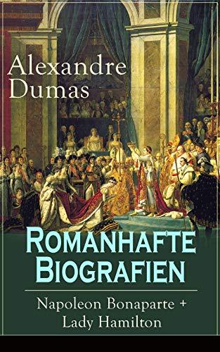 Romanhafte Biografien: Napoleon Bonaparte + Lady Hamilton: Zwei faszinierende Lebensgeschichten