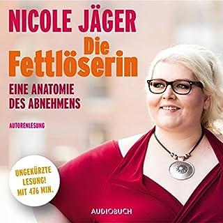 Die Fettlöserin     Eine Anatomie des Abnehmens              Autor:                                                                                                                                 Nicole Jäger                               Sprecher:                                                                                                                                 Nicole Jäger                      Spieldauer: 7 Std. und 56 Min.     891 Bewertungen     Gesamt 4,6