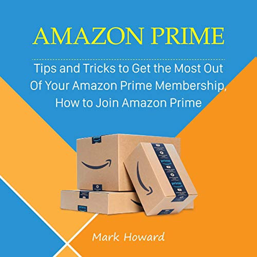 Amazon Prime     Tips and Tricks to Get the Most out of Your Amazon Prime Membership, How to Join Amazon Prime              By:                                                                                                                                 Mark Howard                               Narrated by:                                                                                                                                 Robert Grothe                      Length: 1 hr and 10 mins     Not rated yet     Overall 0.0