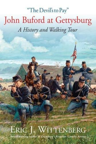 """The Devil's to Pay"": John Buford at Gettysburg. A History and Walking Tour"