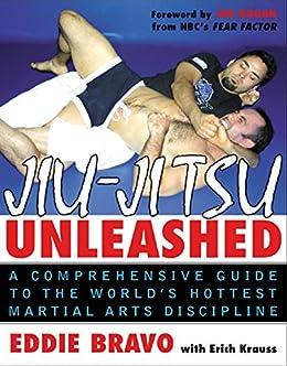 Jiu-jitsu Unleashed: A Comprehensive Guide to the World's Hottest Martial Arts Discipline by [Eddie Bravo]