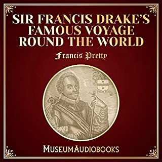 Sir Francis Drake's Famous Voyage Round the World                   Written by:                                                                                                                                 Francis Pretty                               Narrated by:                                                                                                                                 Bruce F. Davis                      Length: 1 hr and 4 mins     Not rated yet     Overall 0.0