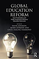 Global Education Reform: How Privatization and Public Investment Influence Education Outcomes by Unknown(2016-03-04)