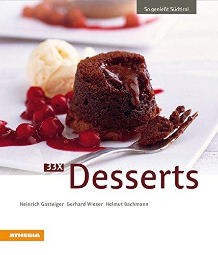 33 x Desserts: So genießt Südtirol (So genießt Südtirol / Ausgezeichnet mit dem Sonderpreis der GAD (Gastronomische Akademie Deutschlands e.V.))