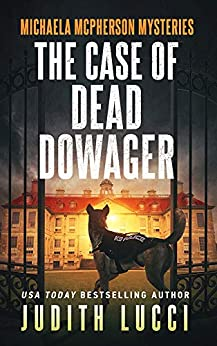 The Case of the Dead Dowager: A Michaela McPherson Mystery Book II (Michaela McPherson Crime Thrillers 2) by [Judith Lucci]