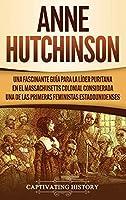 Anne Hutchinson: Una Fascinante Guía para la Líder Puritana en el Massachusetts Colonial Considerada una de las Primeras Feministas Estadounidenses