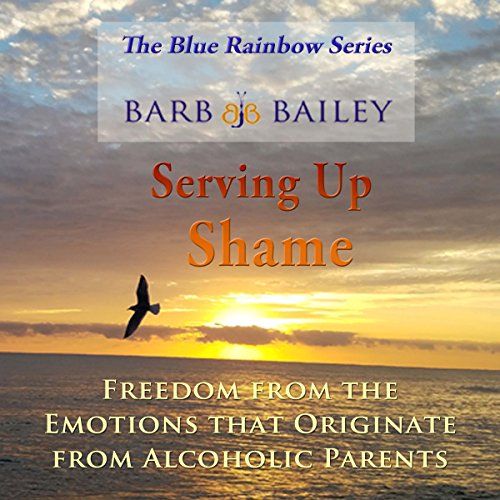 Serving Up Shame: Freedom from the Emotions that Originate from Alcoholic Parents audiobook cover art