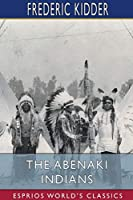 The Abenaki Indians (Esprios Classics)