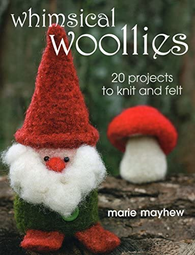 Whimsical Woollies 20 Projects to Knit and Felt product image