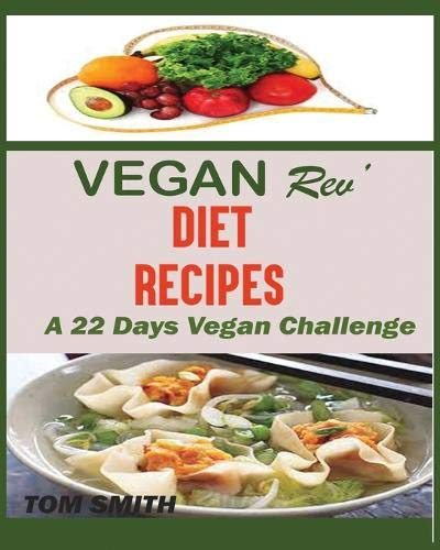 VEGAN REV' DEIT RECIPES: : The Twenty-Two Vegan Challenge: 50 Healthy and Delicious Vegan Diet Recipes to Help You Lose Weight and Look Amazing