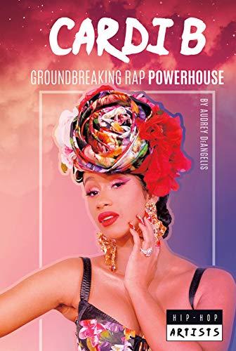 Cardi B: Groundbreaking Rap Powerhouse (Hip-Hop Artists)