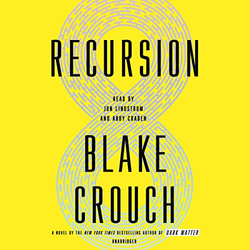 Recursion     A Novel              By:                                                                                                                                 Blake Crouch                               Narrated by:                                                                                                                                 Jon Lindstrom,                                                                                        Abby Craden                      Length: 10 hrs and 47 mins     72 ratings     Overall 4.6