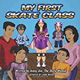 My First Skate Class: 5 Minute Skate Lessons from New Superhero, Skate Woman! Discover Quick Tips & Tricks to Skate Cool (My First Skate Books)