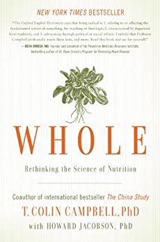 Whole: Rethinking the Science of Nutrition by [T. Colin Campbell, Howard Jacobson]