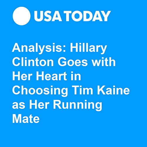 Analysis: Hillary Clinton Goes with Her Heart in Choosing Tim Kaine as Her Running Mate audiobook cover art