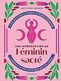 Les petits livres d'ésotérisme : Une introduction au Féminin Sacré