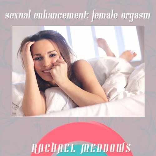 Sexual Enhancement: The Female Orgasm audiobook cover art