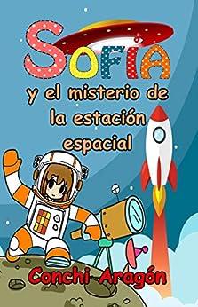 Sofía y el misterio de la estación espacial (Sofía y sus misterios nº 4) de [Conchi Aragón]