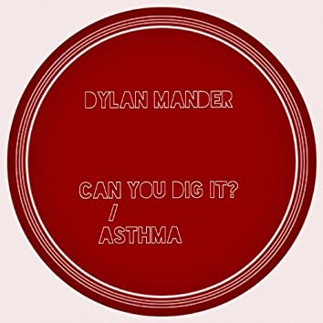 Can You Dig It? / Asthma