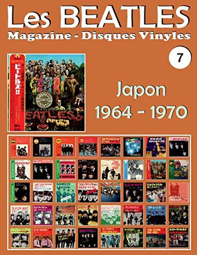 Les Beatles - Magazine Disques Vinyles N° 7 - Japon (1964 - 1970): Discographie Éditée Par Polydor, Odeon, Apple - Guide Couleur.