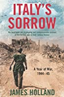 Italy's Sorrow: A Year of War 1944-45 by James Holland(1905-07-01)