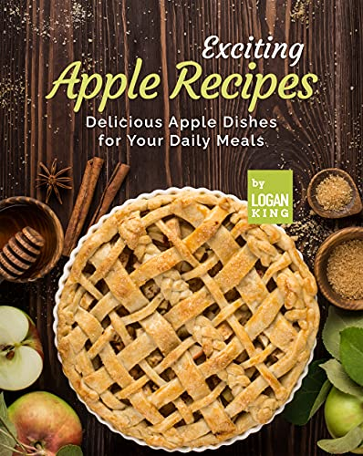 Exciting Apple Recipes: Delicious Apple Dishes for Your Daily Meals (English Edition)