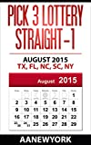 Pick 3 Lottery Straight-1: August 2015: TX, FL, NC, SC, NY (Straight Number Prediction) (English Edition)