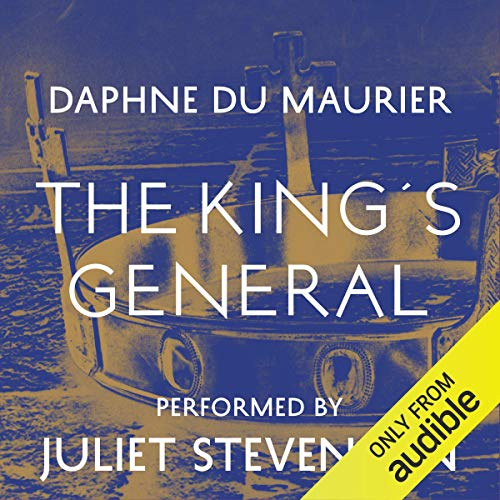 The King's General                   By:                                                                                                                                 Daphne du Maurier                               Narrated by:                                                                                                                                 Juliet Stevenson                      Length: 13 hrs and 8 mins     226 ratings     Overall 4.4