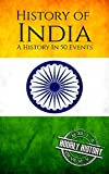 History of India: A History In 50 Events (India History)