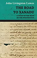 The Road To Xanadu: A Study in the Ways of the Imagination