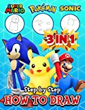3 in 1 Super Mario Pokemon Sonic How To Draw Step By Step: An Amazing Book To Learn How To Draw Super Mario Pokemon Sonic Step By Step With Many Images
