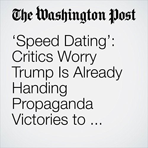 'Speed Dating': Critics Worry Trump Is Already Handing Propaganda Victories to North Korea copertina