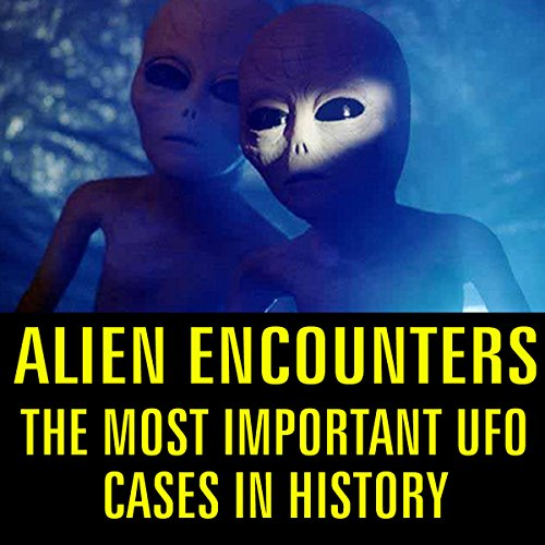 Alien Encounters: The Most Important UFO Cases in History audiobook cover art