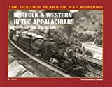 Norfolk & Western in the Appalachians: From the Blue Ridge to the Big Sandy (Golden Year of Railroading Series) - Ed King