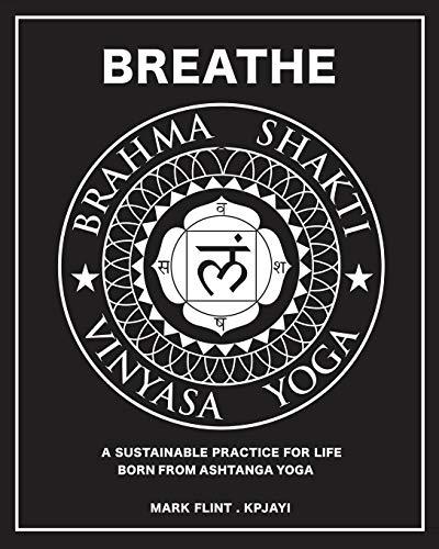 Brahma Shakti Vinyasa Yoga: A sustainable practice for life, born from Ashtanga yoga