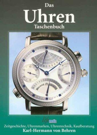 Das Uhren Taschenbuch: Zeitgeschichte, Uhrenmarken, Uhrentechnik, Kaufberatung